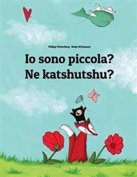 IO Sono Piccola? Ne Katshutshu?: Libro Illustrato Per Bambini: Italiano-Kiluba (Edizione Bilingue)