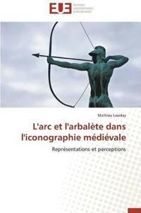 L'Arc Et l'Arbal�te Dans l'Iconographie M�di�vale
