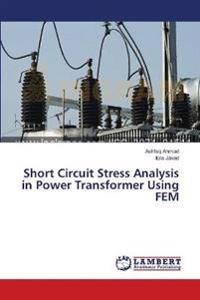 Short Circuit Stress Analysis in Power Transformer Using Fem