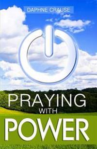Praying with Power: Get Your Prayers Answered