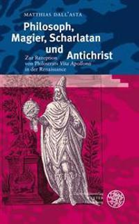 Philosoph, Magier, Scharlatan Und Antichrist: Zur Rezeption Von Philostrats 'Vita Apollonii' in Der Renaissance