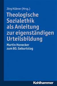 Theologische Sozialethik ALS Anleitung Zur Eigenstandigen Urteilsbildung: Martin Honecker Zum 80. Geburtstag