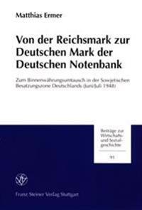 Von Der Reichsmark Zur Deutschen Mark Der Deutschen Notenbank: Zum Binnenwahrungsumtausch in Der Sowjetischen Besatzungszone Deutschlands (Juni/Juli 1