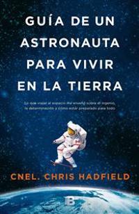 Guía de Un Astronauta Para Vivir En La Tierra / An Astronaut's Guide to Life on Earth
