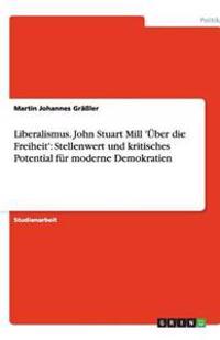 Liberalismus. John Stuart Mill 'Uber Die Freiheit'