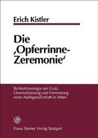 Die 'Opferrinne-Zeremonie': Bankettideologie Am Grab, Orientalisierung Und Formierung Einer Adelsgesellschaft