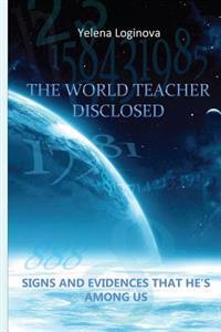 The World Teacher Disclosed: A Field Investigation That Proves Grigori Grabovoi to Be the Second Coming of Jesus Christ on Earth.