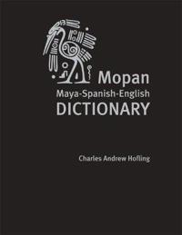 Mopan Maya-Spanish-English Dictionary / Maya Mopan-Espanol-Ingles diccionario