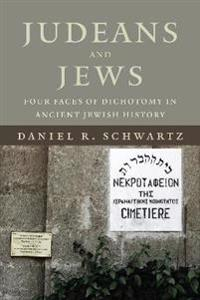 Judeans and Jews: Four Faces of Dichotomy in Ancient Jewish History
