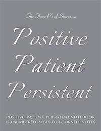 Positive, Patient, Persistent Notebook 120 Numbered Pages for Cornell Notes: Notebook for Cornell Notes with Gray Cover - 8.5x11 Ideal for Studying, I