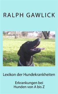 Lexikon Der Hundekrankheiten: Erkrankungen Beim Hund Von a Bis Z