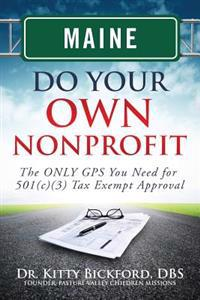 Maine Do Your Own Nonprofit: The Only GPS You Need for 501c3 Tax Exempt Approval