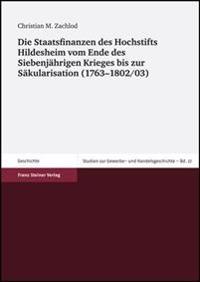 Die Staatsfinanzen Des Hochstifts Hildesheim Vom Ende Des Siebenjahrigen Krieges Bis Zur Sakularisation (1763-1802/03)