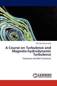 A Course on Turbulence and Magneto-Hydrodynamic Turbulence