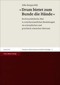 Drum Bietet Zum Bunde Die Hande: Rechtssymbolische Akte in Zwischenstaatlichen Beziehungen Im Orientalischen Und Griechisch-Romischen Altertum