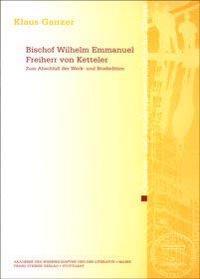 Bischof Wilhelm Emmanuel Freiherr Von Ketteler: Zum Abschlua Der Werk- Und Briefedition