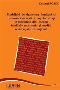 Modalitati de Dezvoltare Familiala Si Psiho-Socio-Scolara: A Copiilor Aflati in Dificultate Din Mediul Familial-Substitutiv Si Mediul Rezidential-Inst