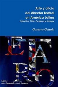 Arte y Oficio del Director Teatral En America Latina