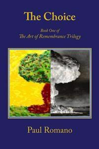 The Choice: Book One of the Art of Remembrance Trilogy