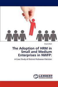 The Adoption of Hrm in Small and Medium Enterprises in Nwfp