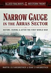 Narrow Gauge in the Arras Sector: Before, During and After the First World War