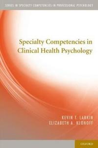 Specialty Competencies in Clinical Health Psychology