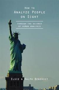 How to Analyze People on Sight: Through the Science of Human Analysis