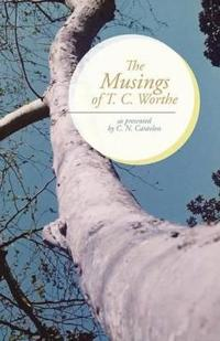 The Musings of T. C. Worthe