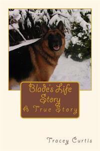 Blade's Life Story: A True Story