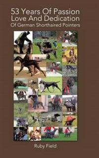 53 Years of Passion Love and Dedication of German Shorthaired Pointers