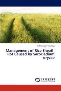 Management of Rice Sheath Rot Caused by Sarocladium Oryzae