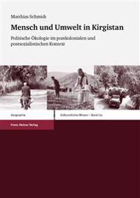 Mensch Und Umwelt in Kirgistan: Politische Okologie Im Postkolonialen Und Postsozialistischen Kontext