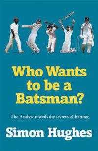 Who wants to be a batsman?