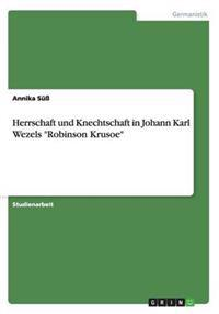 """Herrschaft Und Knechtschaft in Johann Karl Wezels """"Robinson Krusoe"""""""