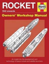Rocket Manual - 1942 Onwards: An Insight Into the Development and Technology of Space Rockets and Satellite Launchers