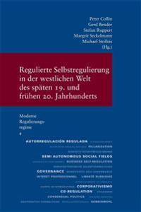Regulierte Selbstregulierung in Der Westlichen Welt Des Spaten 19. Und Fruhen 20. Jahrhunderts