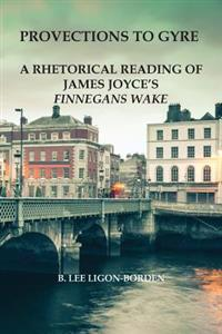 Provections to Gyre: A Rhetorical Reading of James Joyce's Finnegans Wake