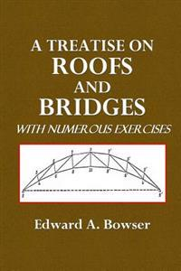 A Treatise on Roofs and Bridges: With Numerous Exercises