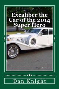 Excaliber the Car of the 2014 Super Hero: All the Kids Think He Is a Super Hero the Adults Know He Is a Defense Attorney