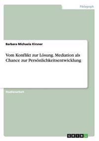 Vom Konflikt Zur Losung. Mediation ALS Chance Zur Personlichkeitsentwicklung