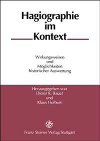 Hagiographie Im Kontext: Wirkungsweisen Und Moglichkeiten Historischer Auswertung