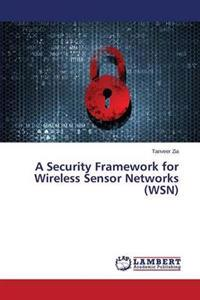 A Security Framework for Wireless Sensor Networks (Wsn)