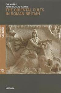 The Oriental Cults in Roman Britain