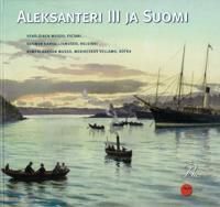 Aleksanteri III ja Suomi - Keisarillista kesälomaa.