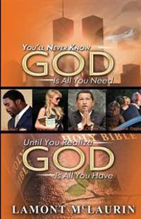 You'll Never Know God Is All You Need Until You Realize God Is All You Have