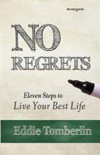 No Regrets: Eleven Steps to Live Your Best Life