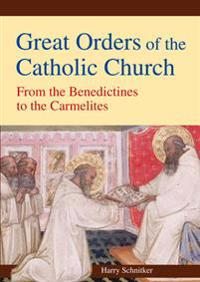 Great orders of the catholic church - from the benedictines to the carmelit