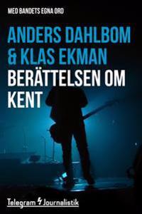 Berättelsen om Kent - Med bandets egna ord