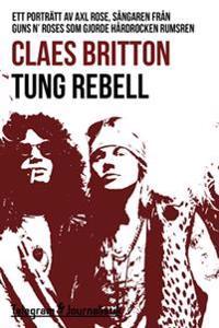 Tung rebell - Ett porträtt av Axl Rose, sångaren från Guns N' Roses som gjorde hårdrocken rumsren