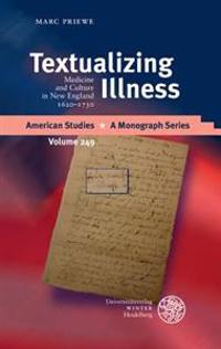 Textualizing Illness: Medicine and Culture in New England 1620-1730